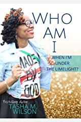 Who Am I When I'm Under the Limelight? Kindle Edition