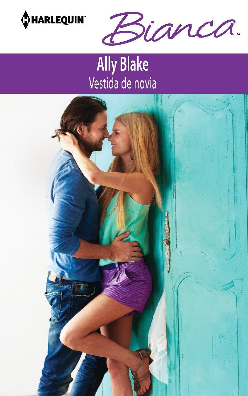 Vestida De Novia: (Dressed in Wedding) (Harlequin Bianca\The Secret Wedding Dress) (Spanish Edition): Ally Blake: 9780373518289: Amazon.com: Books