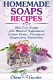 Homemade Soaps Recipes: Natural Handmade Soap, Soapmaking Book with Step by Step Guidance for Cold Process of Soap Making ( How to Make Hand Made Soap, Ingredients, Soapmaking Supplies, Design Ideas)