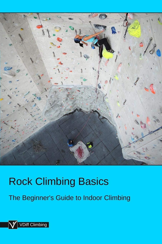 Rock Climbing Basics: The Beginners Guide to Indoor Climbing ...