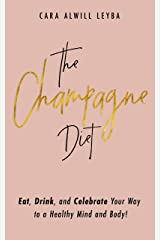 The Champagne Diet: Eat, Drink, and Celebrate Your Way to a Healthy Mind and Body! Kindle Edition