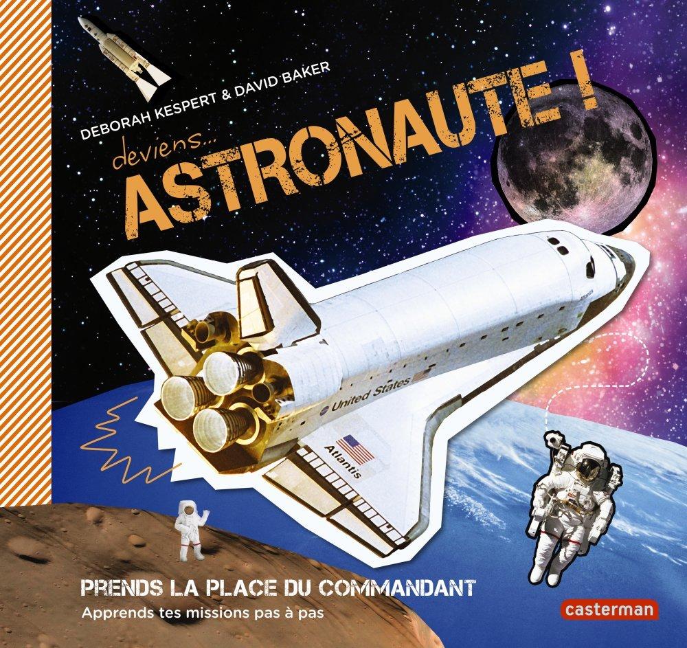 Deviens astronaute ! : Apprends tes missions pas à pas Broché – 1 juin 2013 David Baker Deborah Kespert Damien Weighill Katharina Rocksien