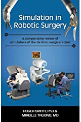 Simulation in Robotic Surgery: A Comparative Review of Simulators of the Da Vinci Surgical Robot Paperback