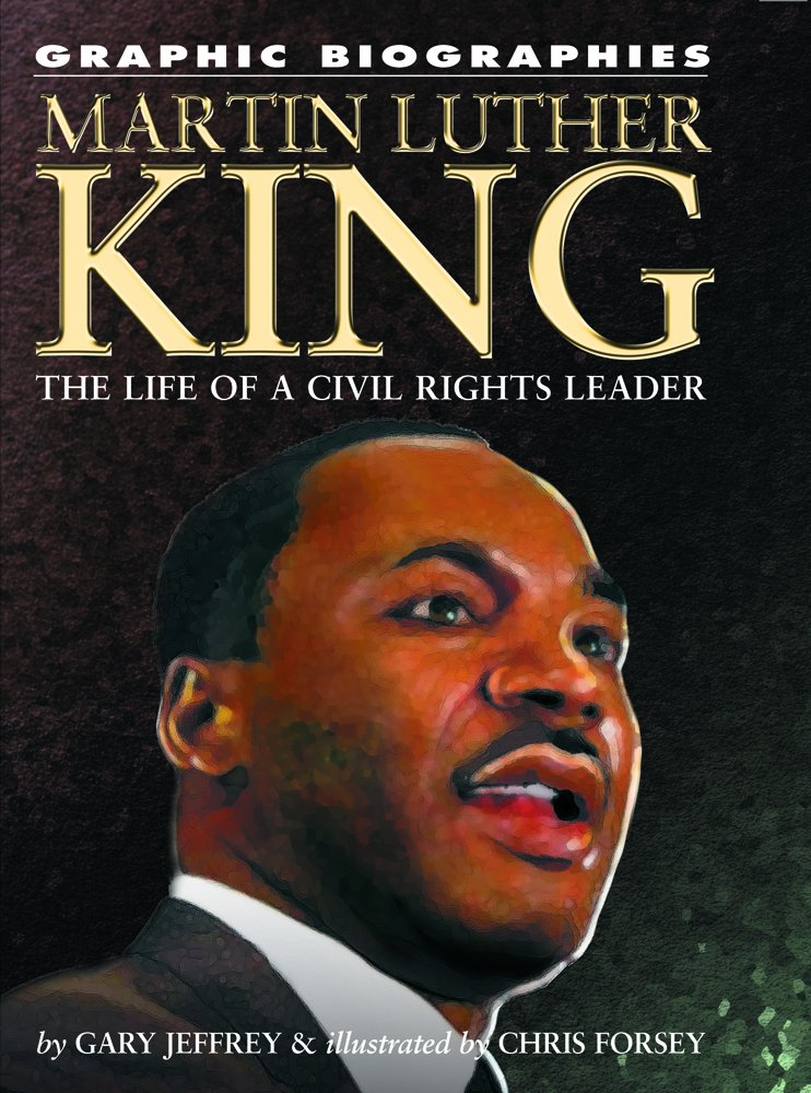 Martin Luther King, Jr.: The Life of a Civil Rights Leader (Graphic Biographies)