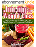 Juicing For Weight Loss: Delicious Juicing Recipes That Help You Lose Weight, Improve Energy And Feel Great! (Juicing Recipes For Life!) (English Edition)