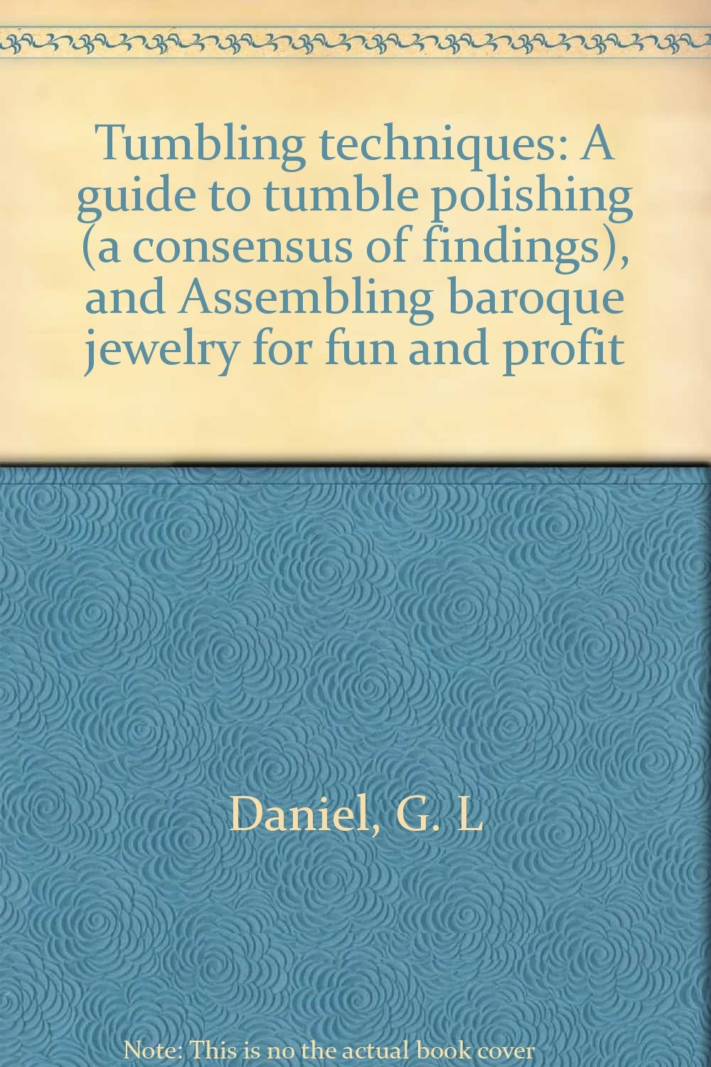 Tumbling techniques: A guide to tumble polishing (a consensus of findings), and Assembling baroque jewelry for fun and profit
