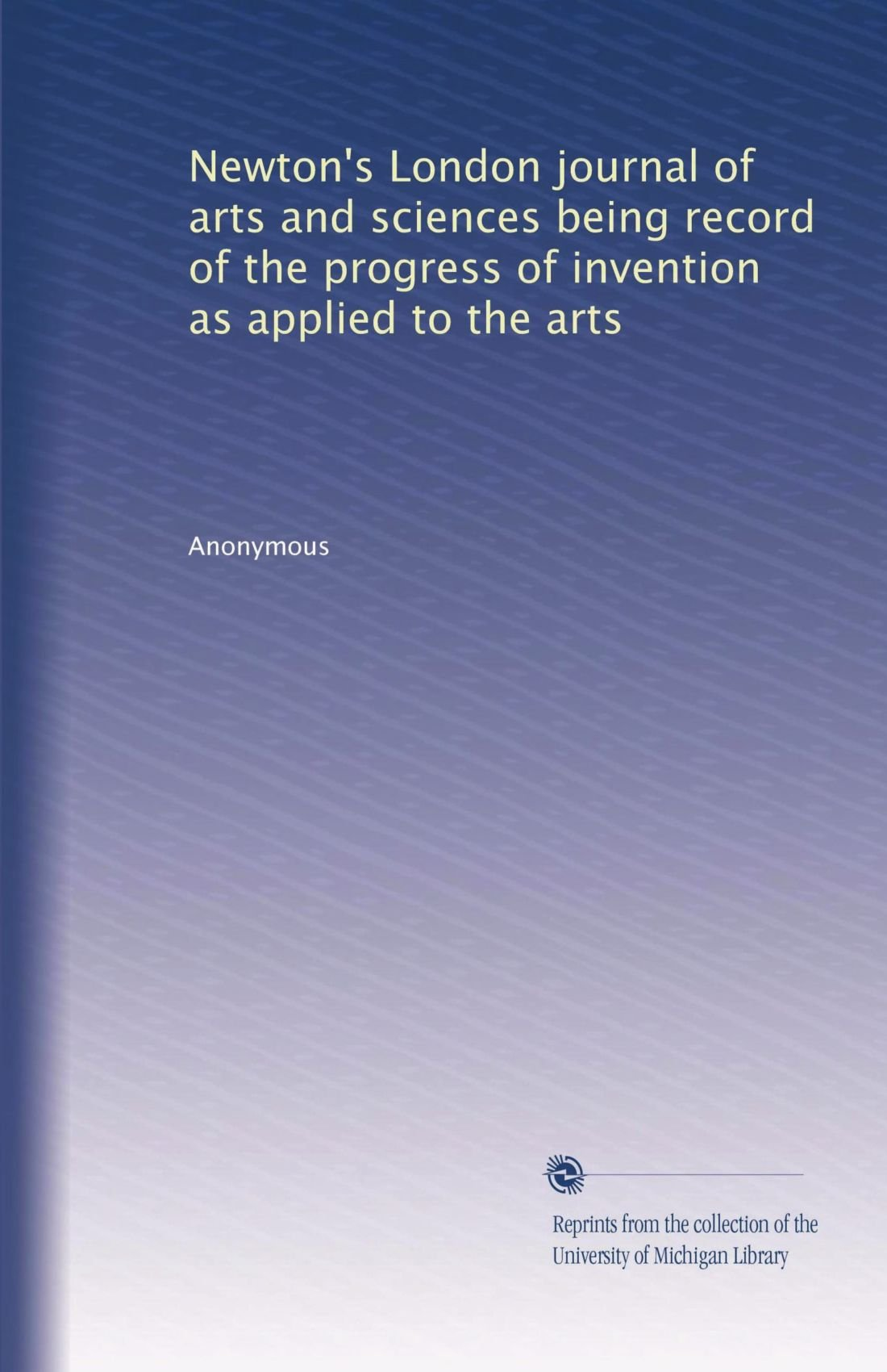 Download Newton's London journal of arts and sciences being record of the progress of invention as applied to the arts (Volume 65) pdf epub