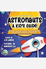 Astronauts: A Kid's Guide: To Space, The Stars, Planets, The Solar System, The Moon and Flying Out Of This World (Stem Books For Kids) Paperback