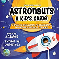 Astronauts: A Kid's Guide: To Space, The Stars