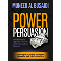 POWER PERSUASION: 6 Strategies to Instantly Influence & Hypnotize Both Online and Offline