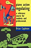 Piano Action Regulating: a reference source for students and professionals