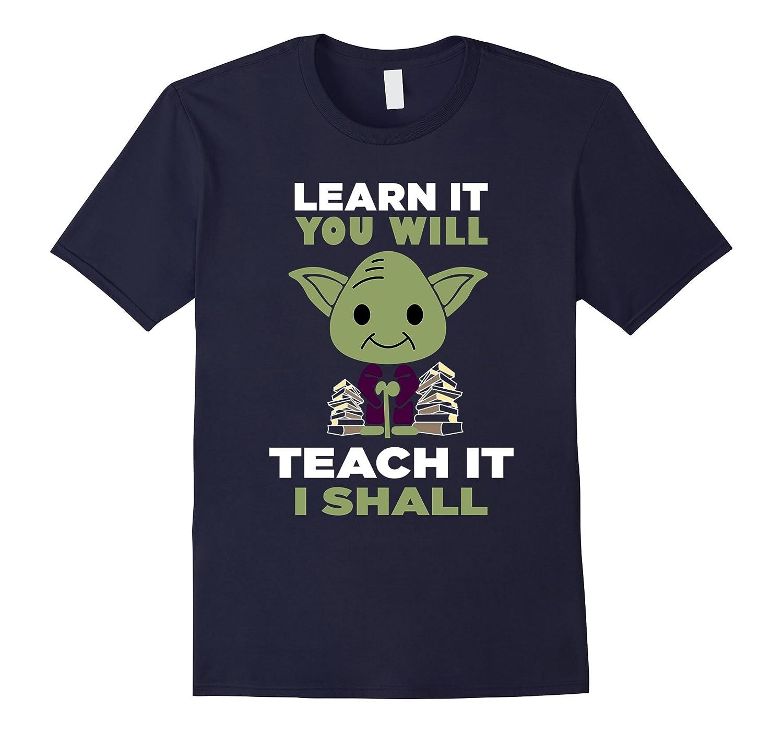 Learn It You Will Teach It I Shall Teacher T-Shirt-TD