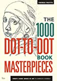 The 1000 Dot-to-Dot Book: Masterpieces: Twenty Iconic Works of Art to Complete Yourself