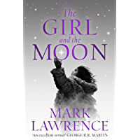 The Girl and the Moon: Final Book in the stellar new series from bestselling fantasy author of PRINCE OF THORNS and RED…