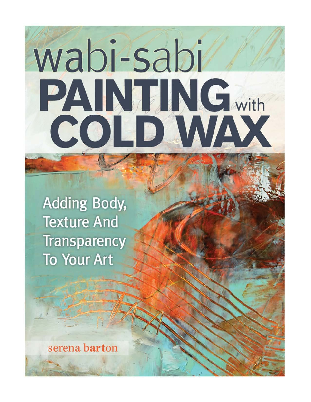 Download Wabi Sabi Painting with Cold Wax: Adding Body, Texture and Transparency to Your Art pdf epub