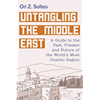 Untangling the Middle East: A Guide to the Past, Present, and Future of the World's Most Chaotic Region