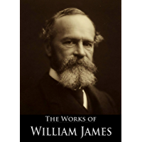 The Works of William James: The Principles of Psychology, Varieties of Religious Experience, Pragmatism, The Meaning of…