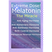 Extreme Dose!  Melatonin  The Miracle  Anti-Aging Hormone  Anti-Alzheimer's Hormone  Anti-Baldness Hormone  Menopause Reversal Hormone (English Edition)