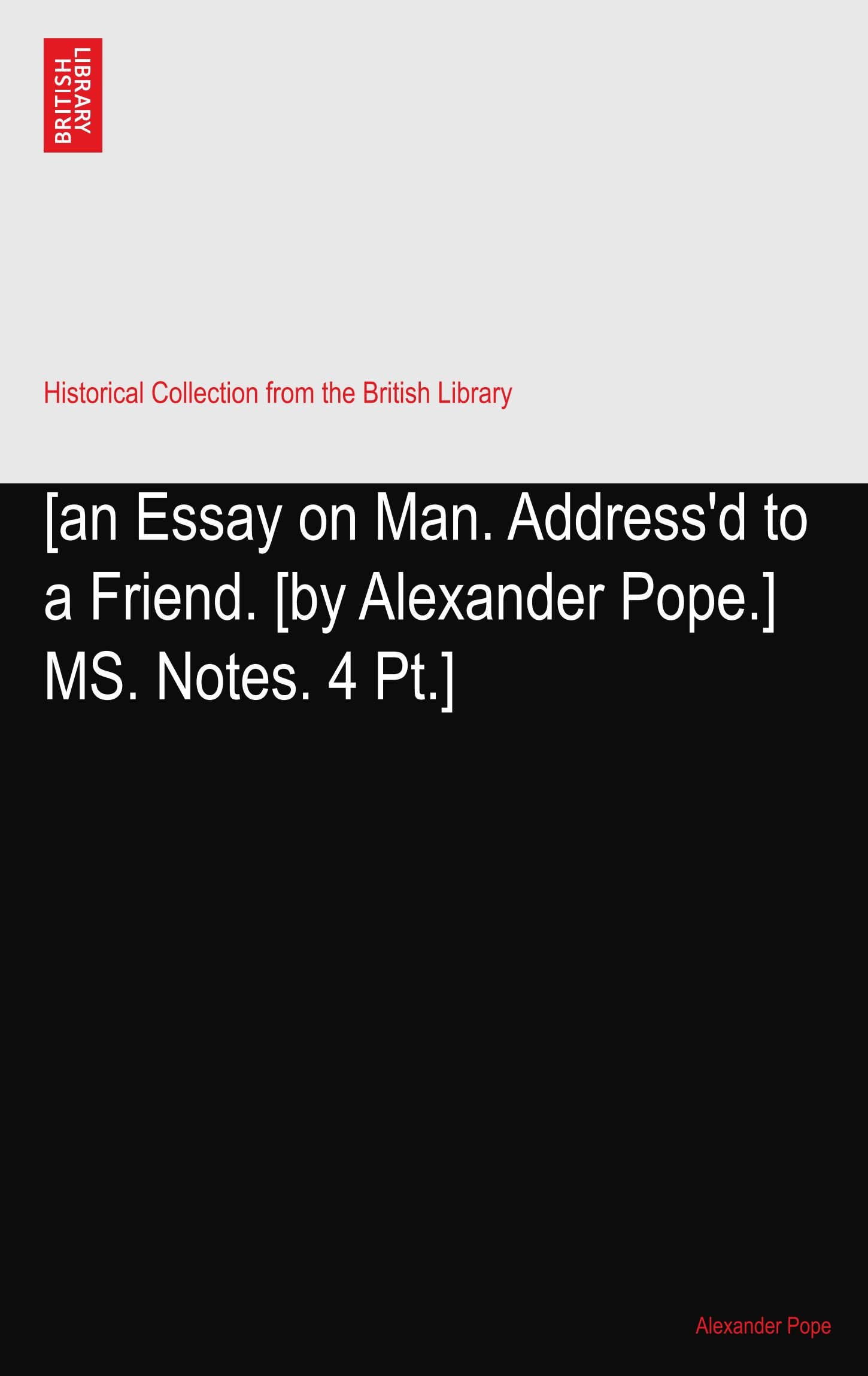 [an Essay on Man. Address'd to a Friend. [by Alexander Pope.] MS. Notes. 4 Pt.] pdf epub