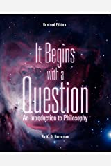 It Begins with a Question: An Introduction to Philosophy (Revised Edition)