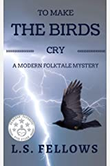 To Make The Birds Cry: A Modern Folktale Mystery Kindle Edition