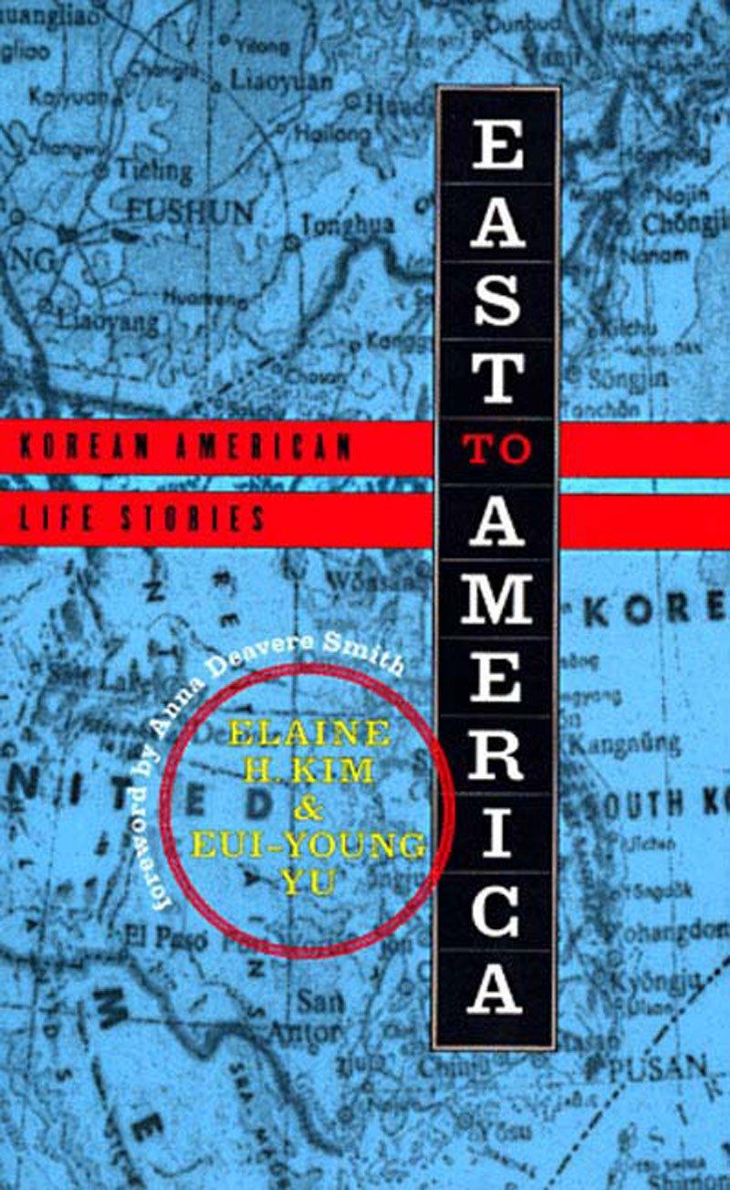 East to America: Korean American Life Stories: Elaine H. Kim, Eui ...