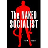 The Naked Socialist: Uncovering Socialism (The Naked Series Book 3)