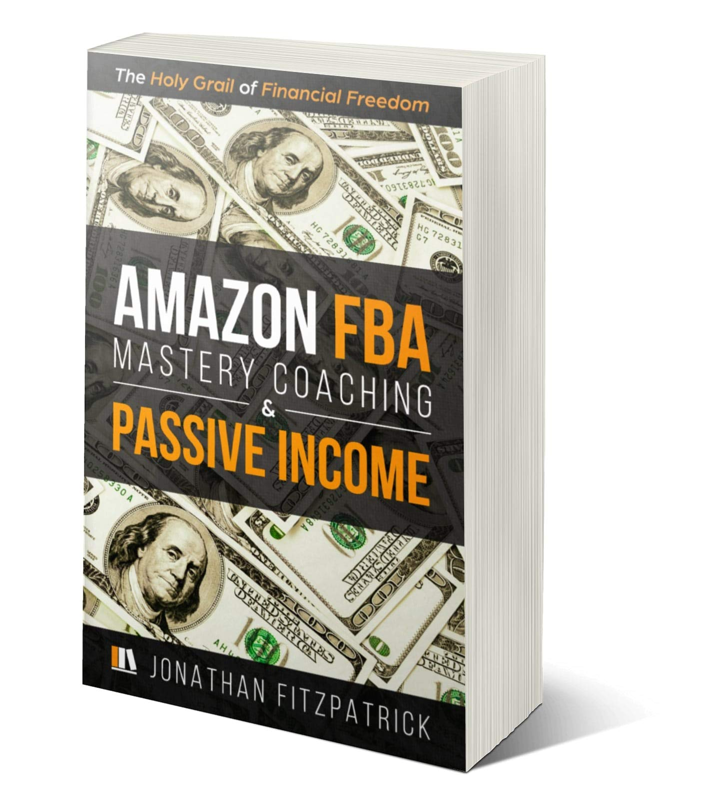 Amazon FBA Mastery Coaching And Passive Income  The Holy Grail Of Financial Freedom  English Edition