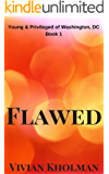 Flawed: Book 1 of The Young and Privileged of Washington, DC Series