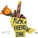 Fuck a Friend Zone [Explicit]