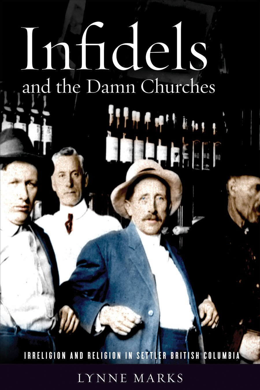 Read Online Infidels and the Damn Churches: Irreligion and Religion in Settler British Columbia pdf epub