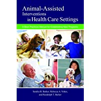 Animal-Assisted Interventions in Health Care Settings: A Best Practices Manual for Establishing New Programs