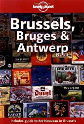 Brussels, Bruges and Antwerp (Lonely Planet Travel Guides)