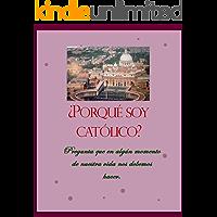 ¿Porqué soy católico? (Spanish Edition)