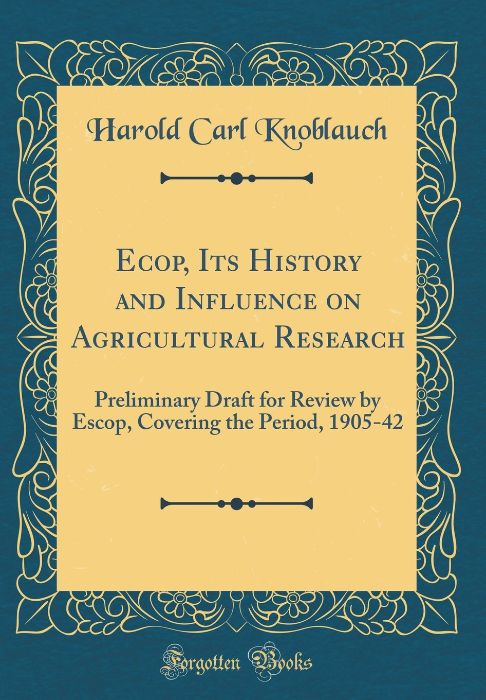 Download Ecop, Its History and Influence on Agricultural Research: Preliminary Draft for Review by Escop, Covering the Period, 1905-42 (Classic Reprint) pdf epub