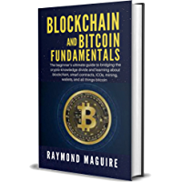 Blockchain And Bitcoin Fundamentals: The beginner's ultimate guide to bridging the crypto-knowledge divide and learning…