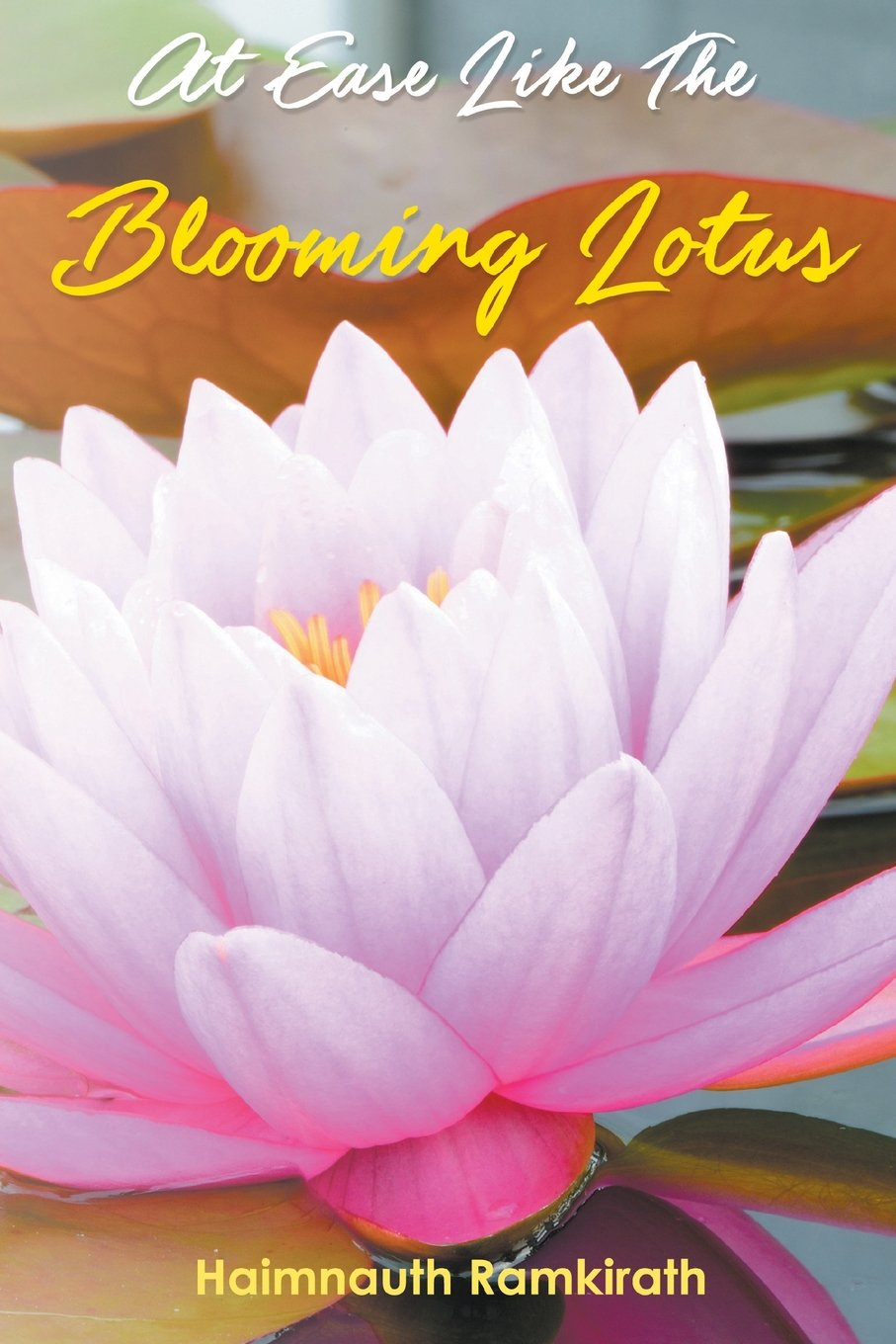 At ease like the blooming lotus haimnauth ramkirath 9781640452275 at ease like the blooming lotus haimnauth ramkirath 9781640452275 amazon books izmirmasajfo