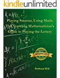 Playing Smarter, Using Math: The Traveling Mathematician's Guide to Playing the Lottery (English Edition)