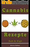 Cannabis Rezepte, Marihuana Kochbuch, Haschisch backen, Hanf kochen, Medizinisches Marihuana, SATT und HIGH (Cannabis Kochbuch, Marihuana Rezepte, Haschisch, ... Medizinisches Marihuana, backen kochen 1)