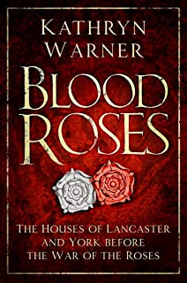 Blood Roses The Houses Of Lancaster And York Before Wars