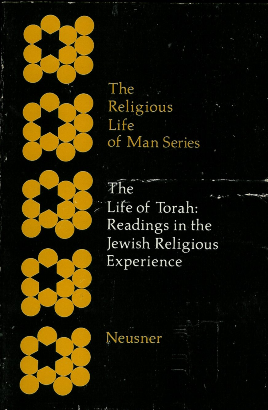 The Life of Torah; Readings in the Jewish Religious Experience. (The Religious life of man series)