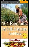 101 Bienfaits des fruits & légumes Antillais + Recettes, Volume 1 (santé mangé bougé)