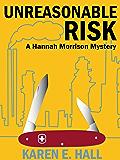 Unreasonable Risk (A Hannah Morrison Mystery)