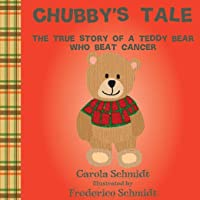 Chubby's Tale: The true story of a teddy bear who beat cancer