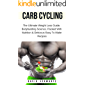Carb Cycling: The Ultimate Weight Loss Guide, Bodybuilding Science, Packed With Nutrition & Delicious Easy To Make Recipes (Build Muscle Series Book 1)