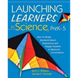 Launching Learners in Science, PreK-5: How to Design Standards-Based Experiences and Engage Students in Classroom Conversatio