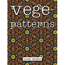 Vegepatterns: A kaleidoscopic coloring book of perplexing patterns