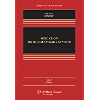 Mediation: The Roles of Advocate and Neutral (Aspen Casebook Series)