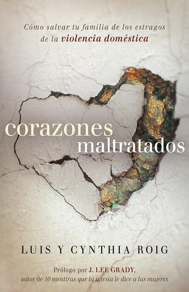 Corazones maltratados: Cómo salvar tu familia de los estragos de la violencia doméstica (Spanish Edition) pdf