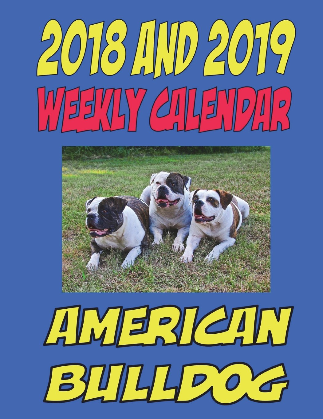 Download 2018 and 2019 Weekly Calendar American Bulldog: Dog jokes and quotes, information, and plenty of space for more. pdf